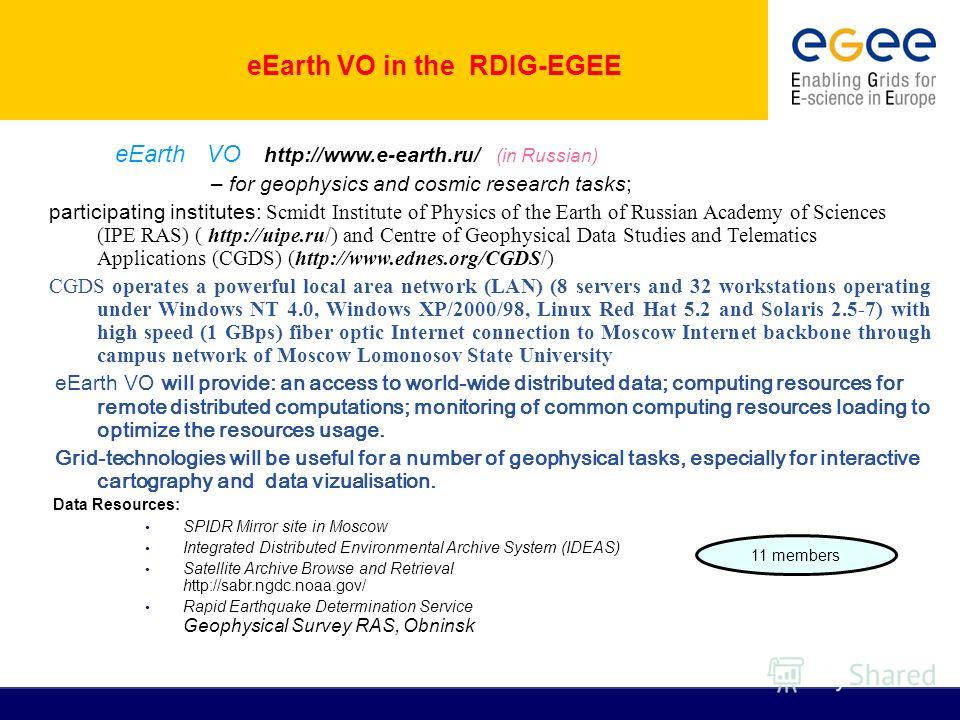 eEarth VO http://www.e-earth.ru/ (in Russian) – for geophysics and cosmic research tasks; participating institutes: Scmidt Institute of Physics of the Earth of Russian Academy of Sciences (IPE RAS) ( http://uipe.ru/) and Centre of Geophysical Data St