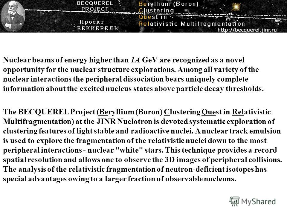 The BECQUEREL Project (Beryllium (Boron) Clustering Quest in Relativistic Multifragmentation) at the JINR Nuclotron is devoted systematic exploration of clustering features of light stable and radioactive nuclei. A nuclear track emulsion is used to e