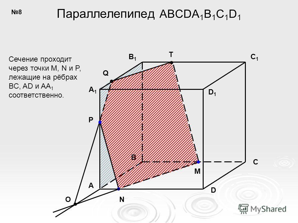 A B C D A1A1 B1B1 C1C1 D1D1 M N P Q T O Параллелепипед ABCDA 1 B 1 C 1 D 1 Сечение проходит через точки M, N и P, лежащие на рёбрах BC, AD и AA 1 соответственно. 8