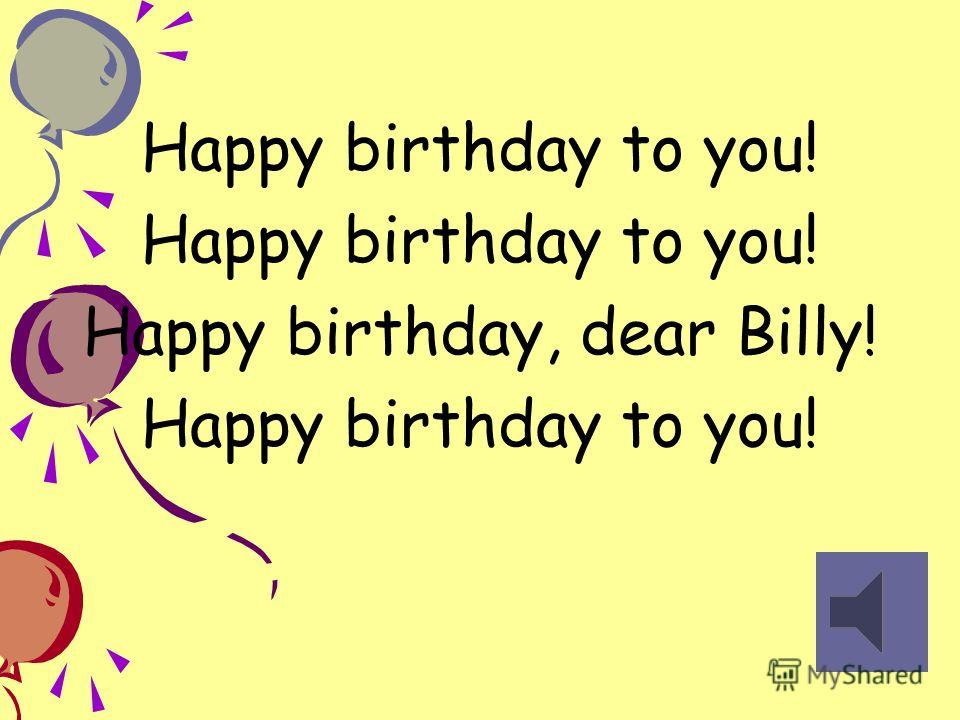 Happy birthday to you! Happy birthday to you! Happy birthday, dear Billy! Happy birthday to you!
