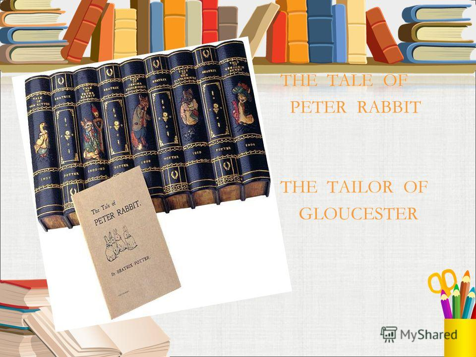 THE TALE OF PETER RABBIT THE TAILOR OF GLOUCESTER