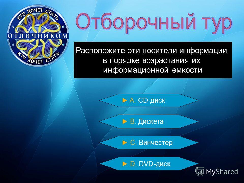 A. CD-диск Расположите эти носители информации в порядке возрастания их информационной емкости В. Дискета С. Винчестер D. DVD-диск