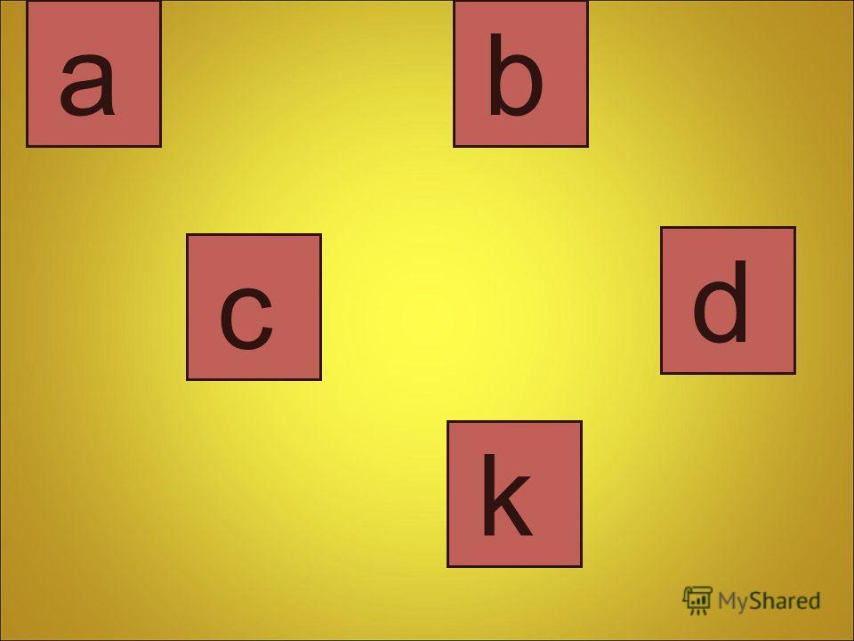 a b c d k