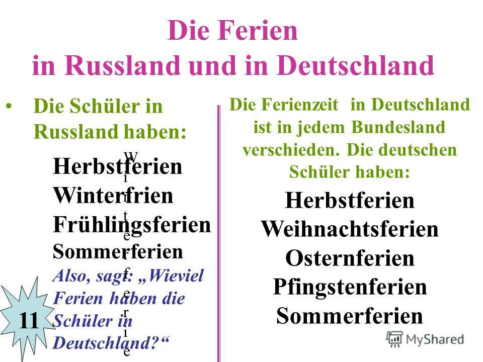 Die Ferien in Russland und in Deutschland Die Schüler in Russland haben: Herbstferien Winterfrien Frühlingsferien Sommerferien Also, sagt: Wieviel Ferien haben die Schüler in Deutschland? WinterferienWinterferien Die Ferienzeit in Deutschland ist in