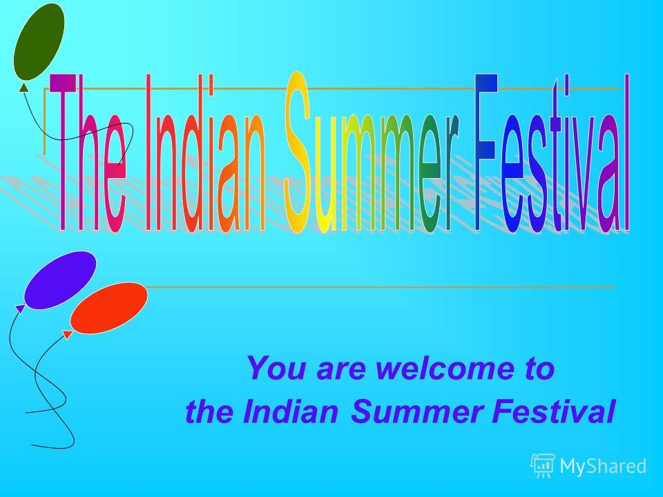 You are welcome to the Indian Summer Festival