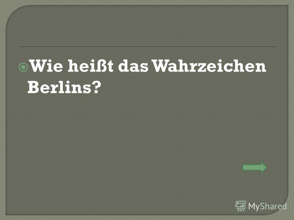 Wie heißt das Wahrzeichen Berlins?