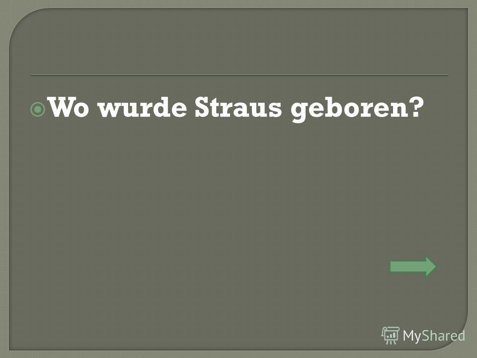 Wo wurde Straus geboren?