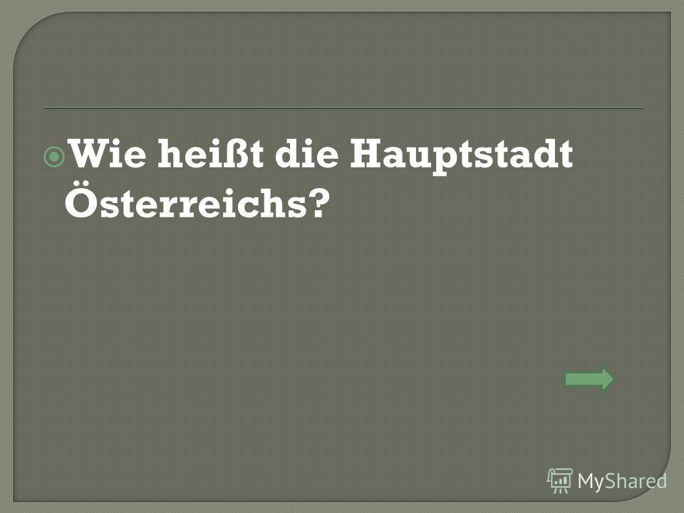Wie heißt die Hauptstadt Österreichs?