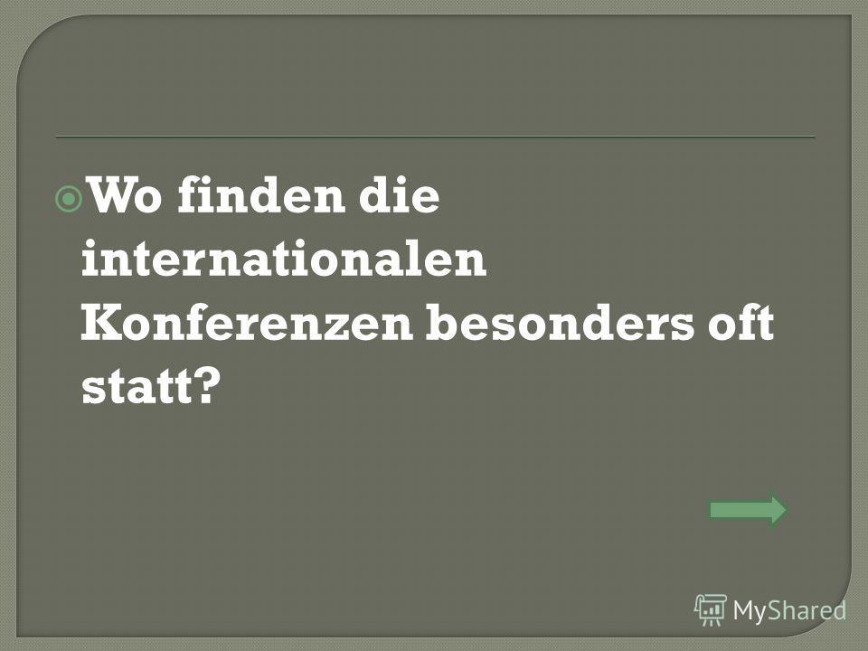 Wo finden die internationalen Konferenzen besonders oft statt?