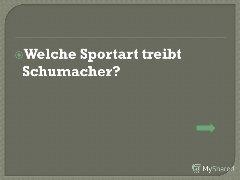 Welche Sportart treibt Schumacher?