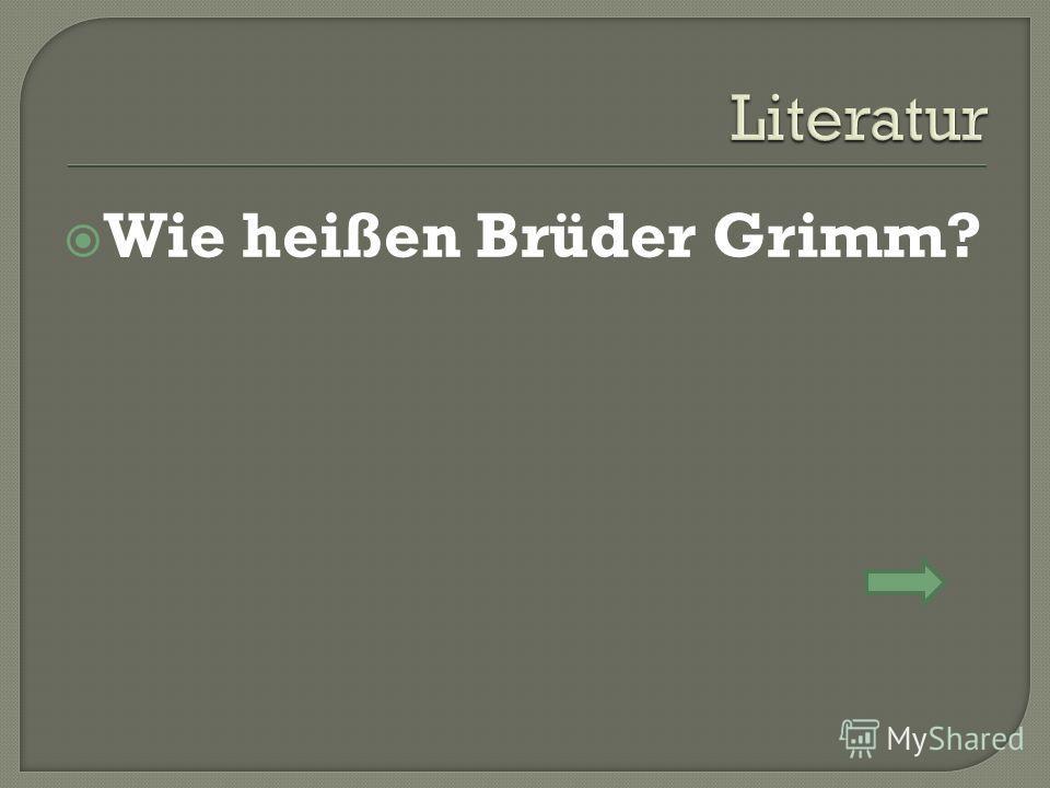 Wie heißen Brüder Grimm?