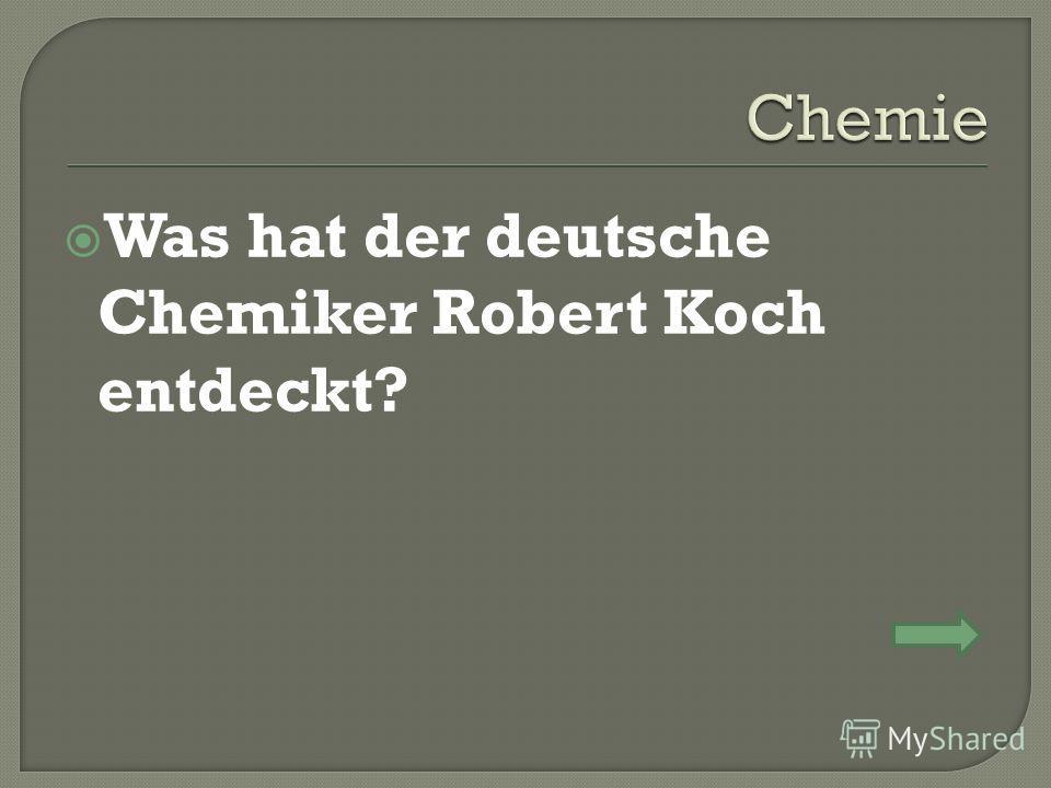 Was hat der deutsche Chemiker Robert Koch entdeckt?
