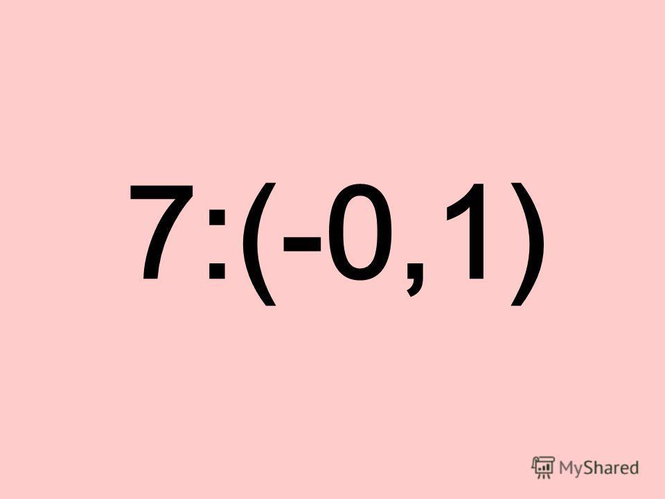 7:(-0,1)