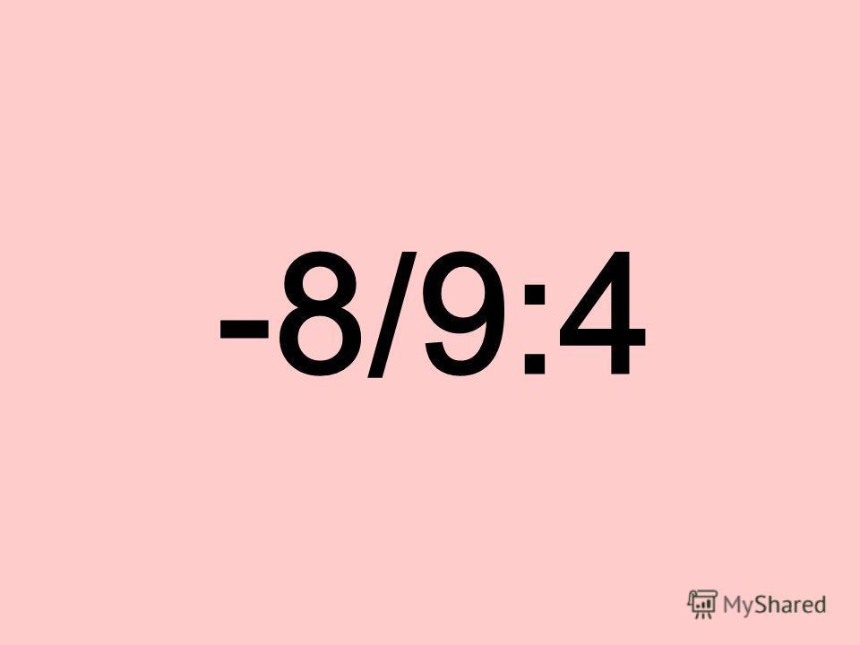 -8/9:4