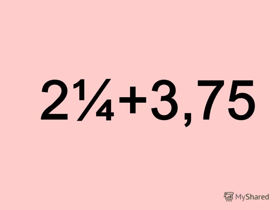2¼+3,75