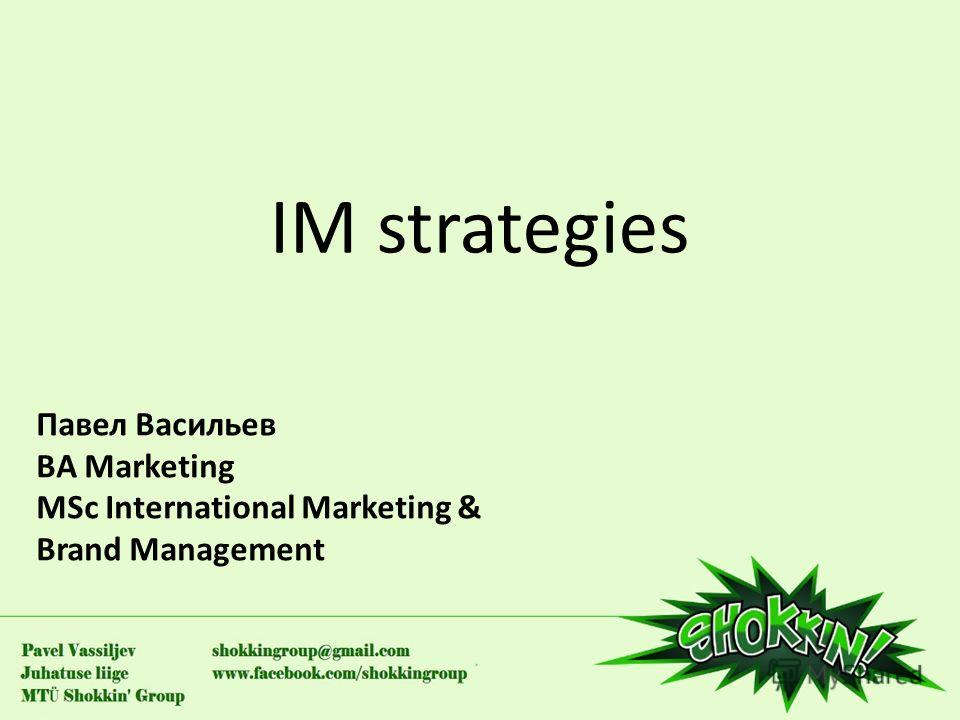 IM strategies Павел Васильев BA Marketing MSc International Marketing & Brand Management