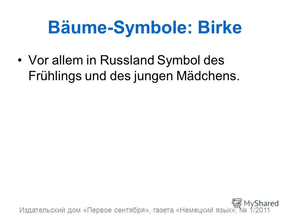 Bäume-Symbole: Birke Vor allem in Russland Symbol des Frühlings und des jungen Mädchens. Издательский дом «Первое сентября», газета «Немецкий язык», 1/2011