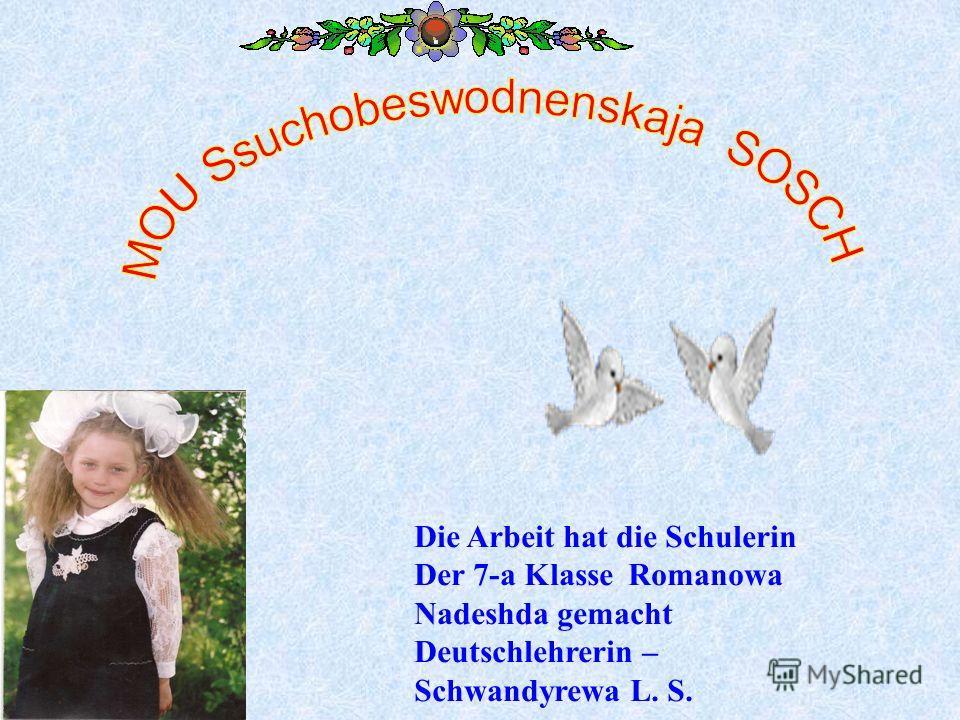 Die Arbeit hat die Schulerin Der 7-а Klasse Romanowa Nadeshda gemacht Deutschlehrerin – Schwandyrewa L. S.