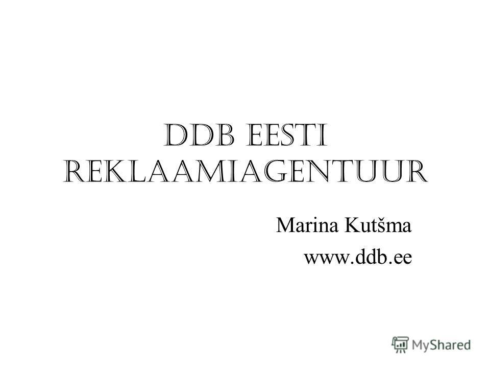 DDB EESTI REKLAAMIAGENTUUR Marina Kutšma www.ddb.ee