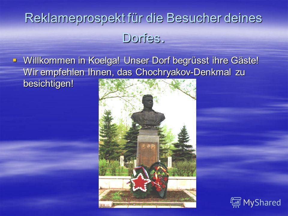 Reklameprospekt für die Besucher deines Dorfes. Willkommen in Koelga! Unser Dorf begrüsst ihre Gäste! Wir empfehlen Ihnen, das Chochryakov-Denkmal zu besichtigen!