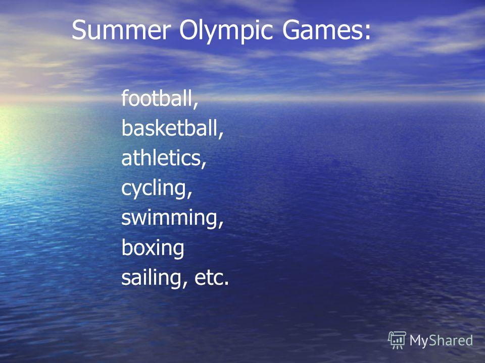 Summer Olympic Games: football, basketball, athletics, cycling, swimming, boxing sailing, etc.