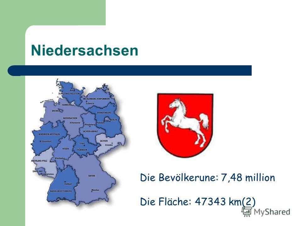 Niedersachsen Die Bevölkerune: 7,48 million Die Fläche: 47343 km(2)