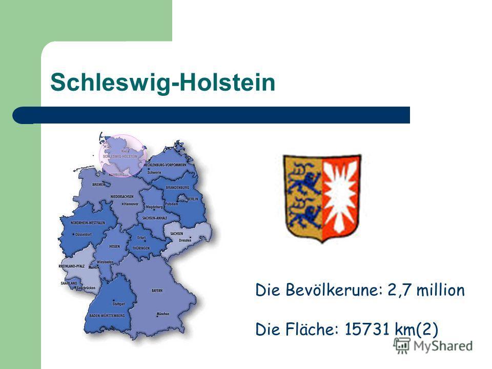 Schleswig-Holstein Die Bevölkerune: 2,7 million Die Fläche: 15731 km(2)