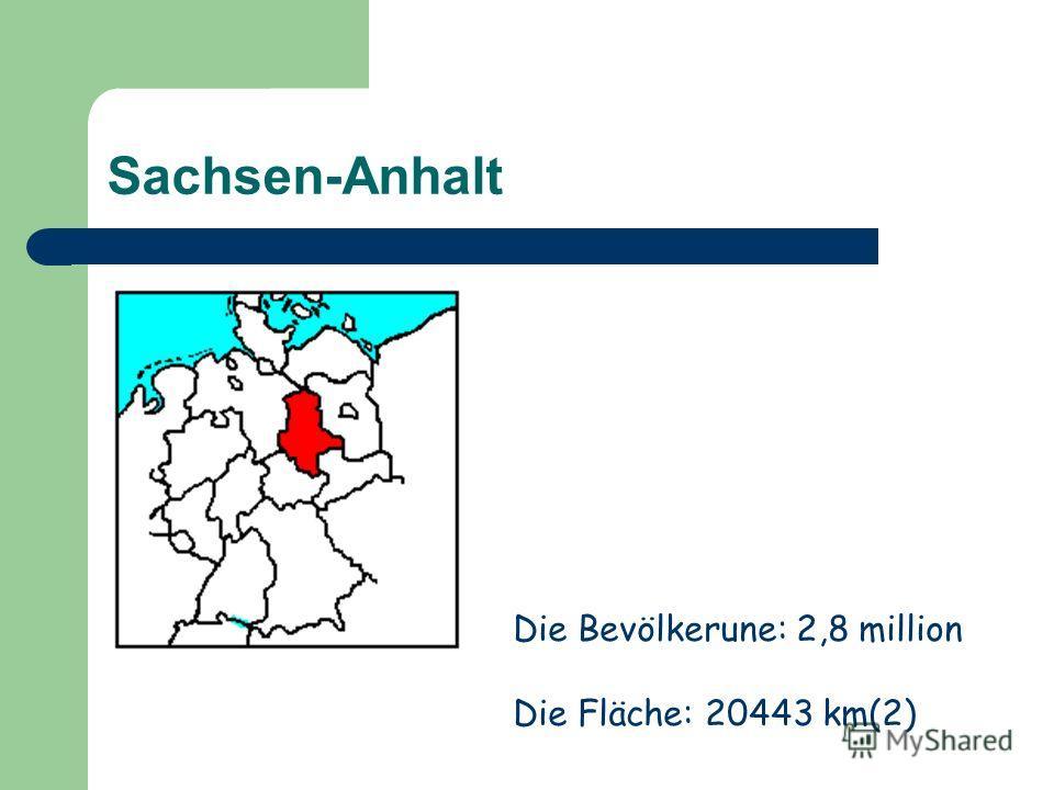 Sachsen-Anhalt Die Bevölkerune: 2,8 million Die Fläche: 20443 km(2)