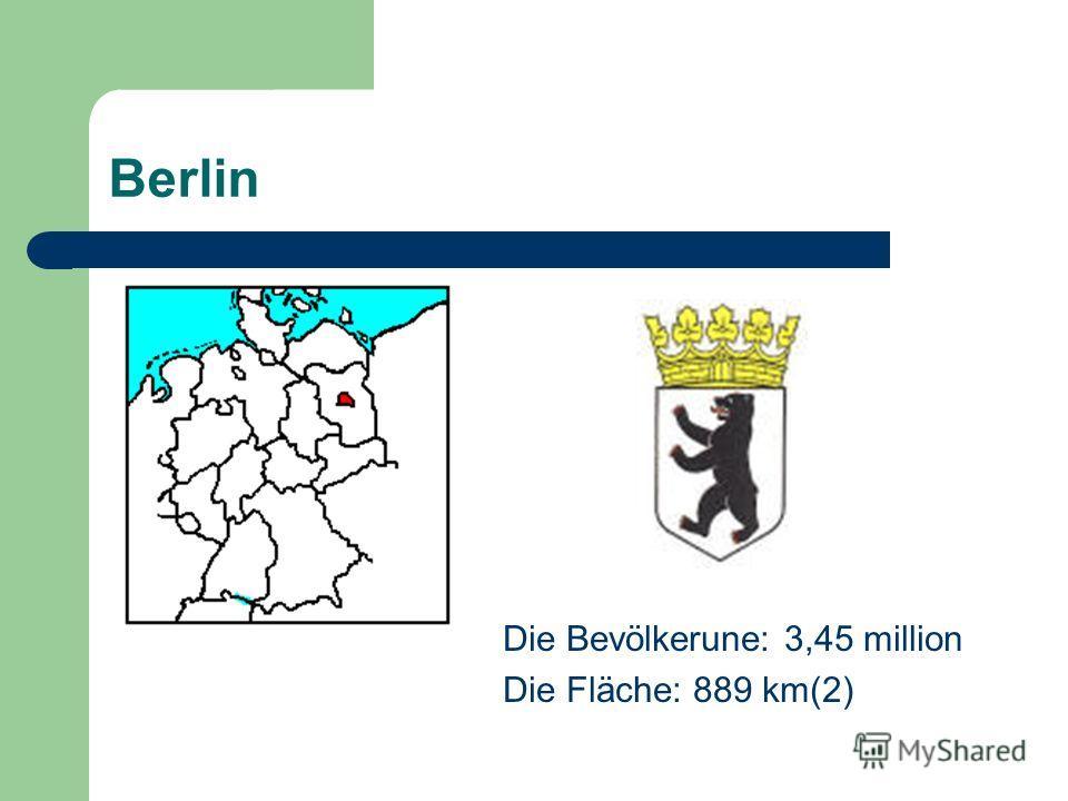 Berlin Die Bevölkerune: 3,45 million Die Fläche: 889 km(2)