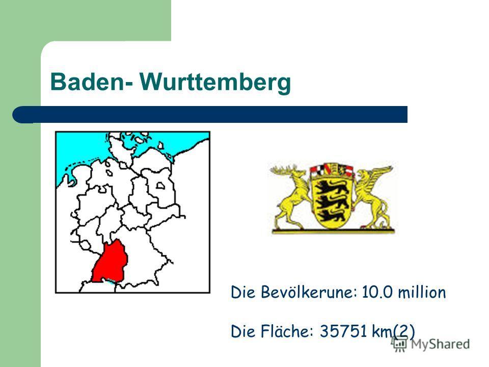 Baden- Wurttemberg Die Bevölkerune: 10.0 million Die Fläche: 35751 km(2)