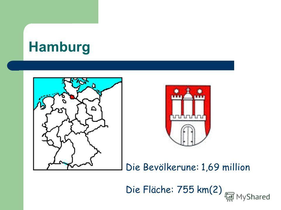 Hamburg Die Bevölkerune: 1,69 million Die Fläche: 755 km(2)
