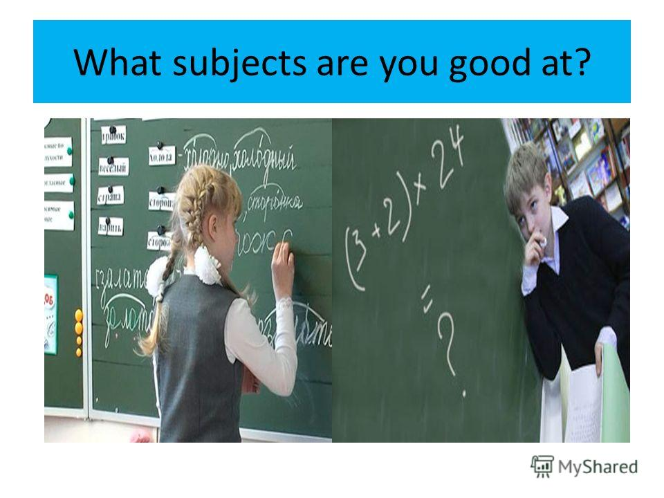 What subjects are you good at?