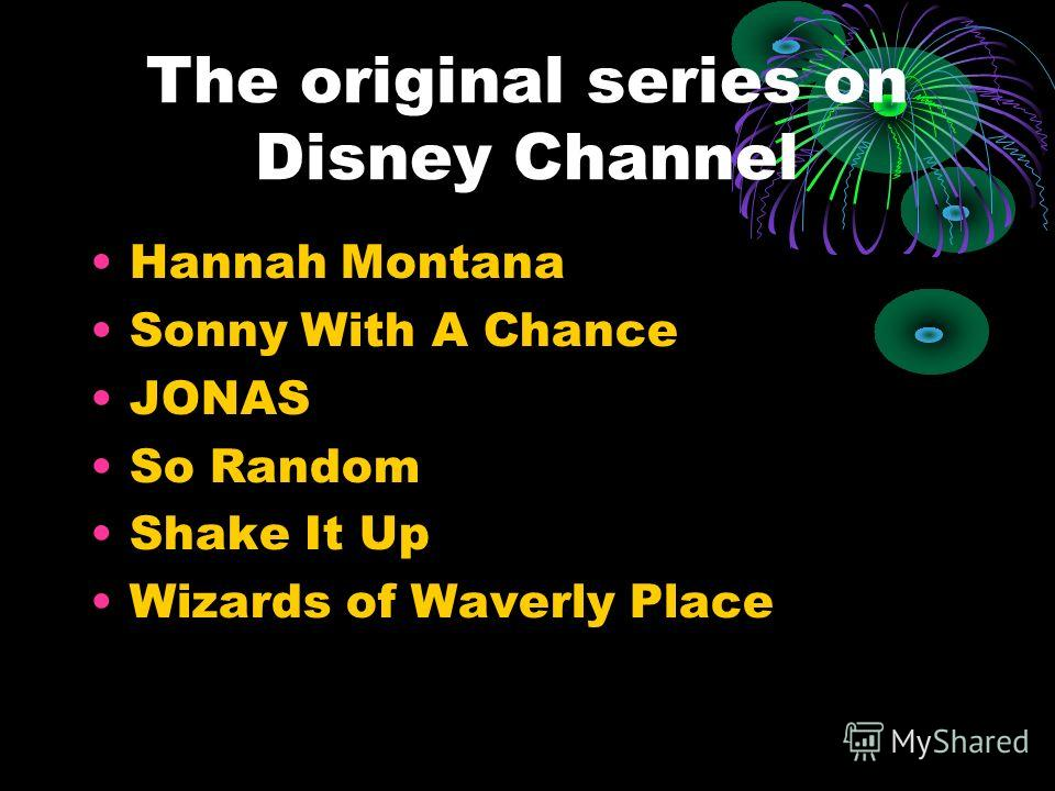 The original series on Disney Channel Hannah Montana Sonny With A Chance JONAS So Random Shake It Up Wizards of Waverly Place