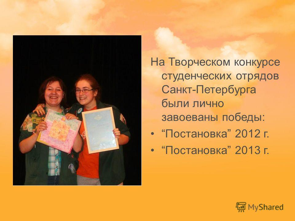 На Творческом конкурсе студенческих отрядов Санкт-Петербурга были лично завоеваны победы: Постановка 2012 г. Постановка 2013 г.