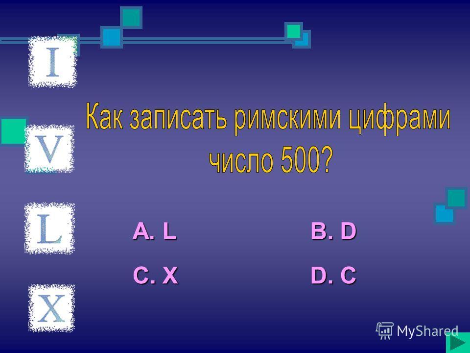 А. L C. X B. D D. C