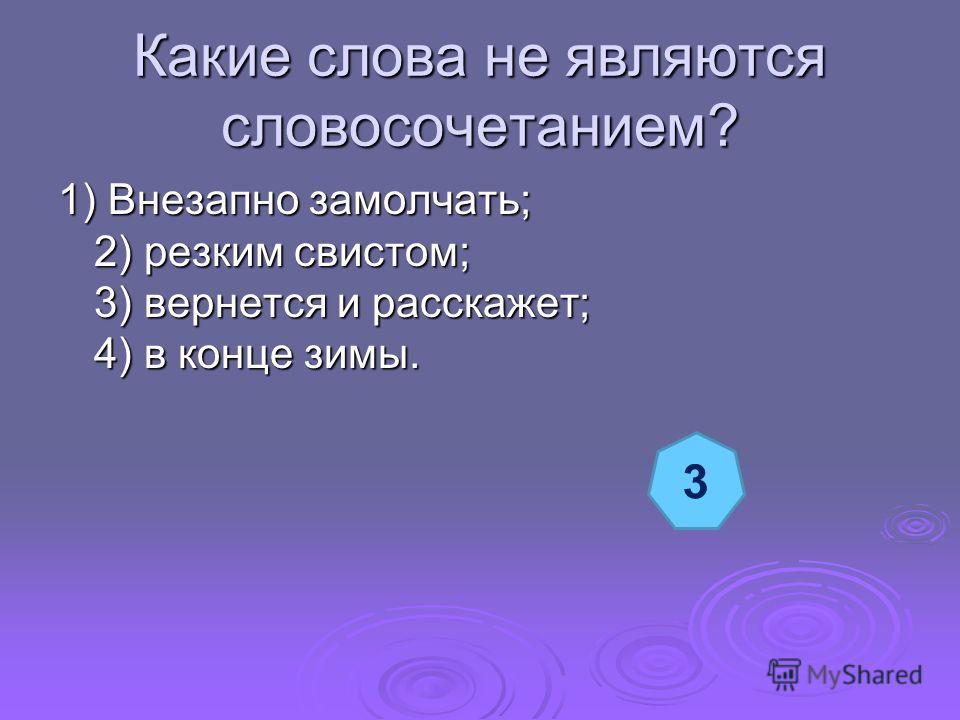 Какие слова не являются словосочетанием? 1) Внезапно замолчать; 2) резким свистом; 3) вернется и расскажет; 4) в конце зимы. 3