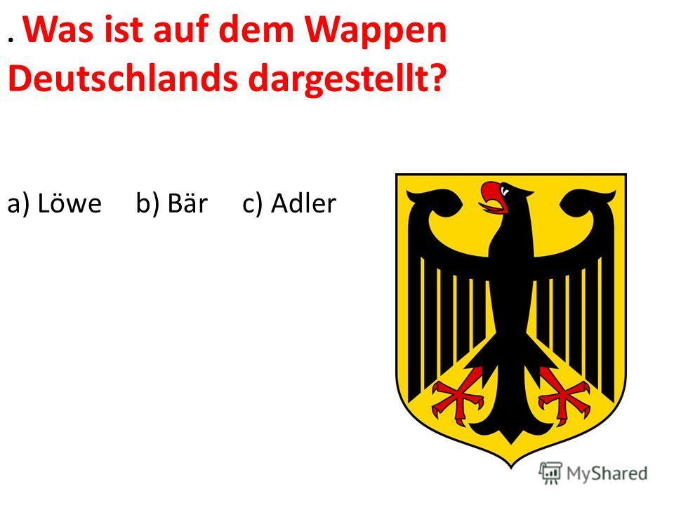 . Was ist auf dem Wappen Deutschlands dargestellt? a) Löwe b) Bär c) Adler