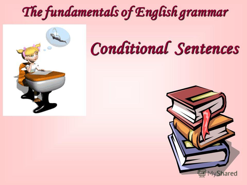 The fundamentals of English grammar Conditional Sentences