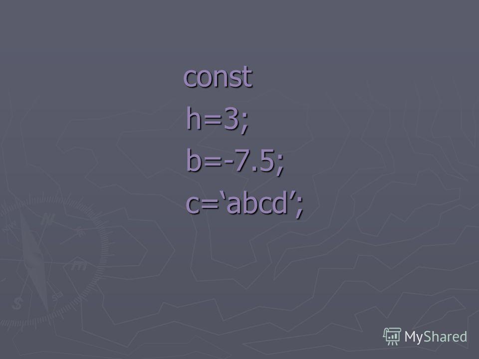 const const h=3; h=3; b=-7.5; b=-7.5; c=abcd; c=abcd;
