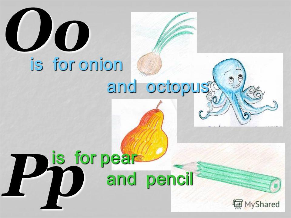 OoPp is for onion and octopus and octopus is for pear and pencil and pencil