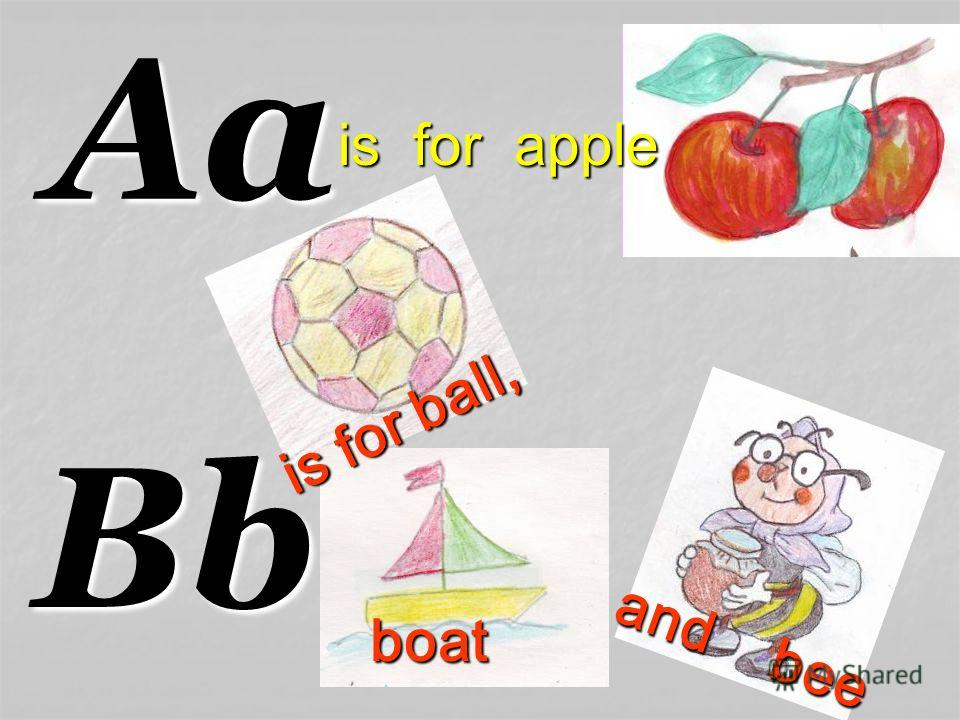 Aa Bb is for ball, boat and bee is for apple