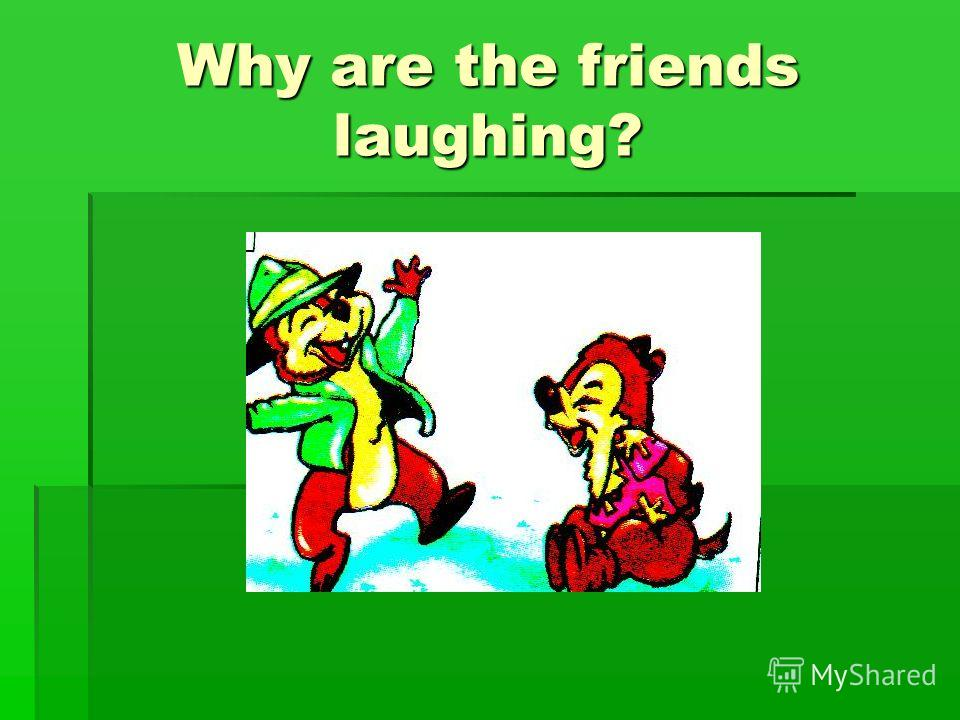 Why are the friends laughing?