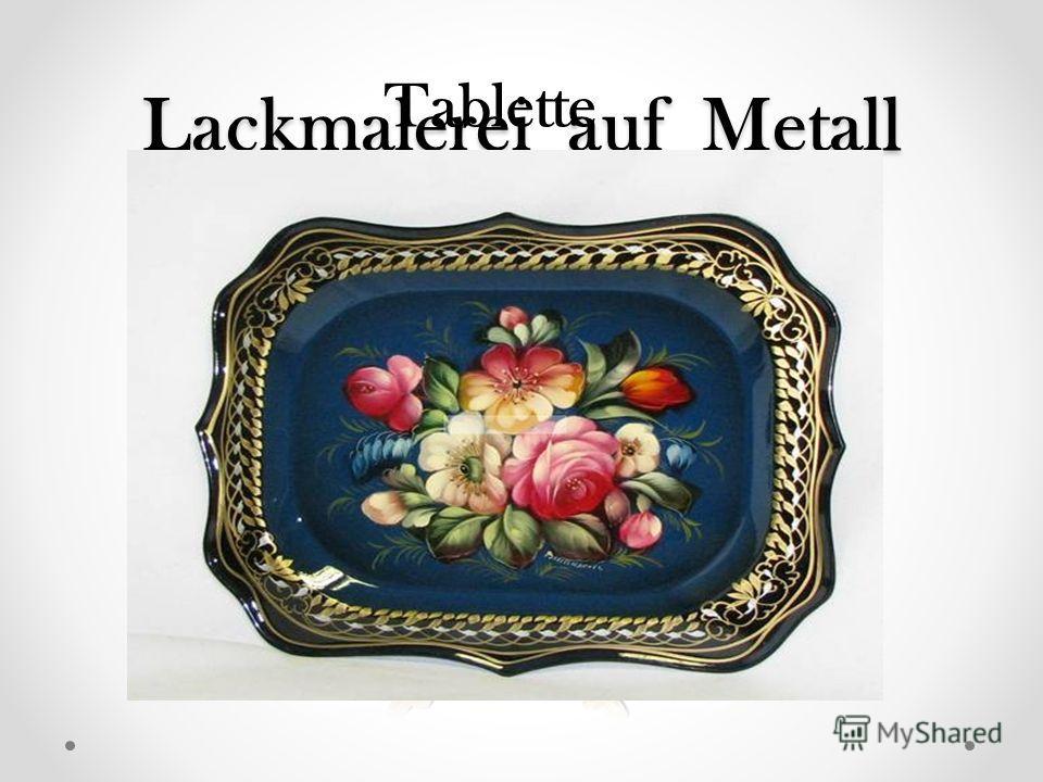 Lackmalerei auf Metall Tablette