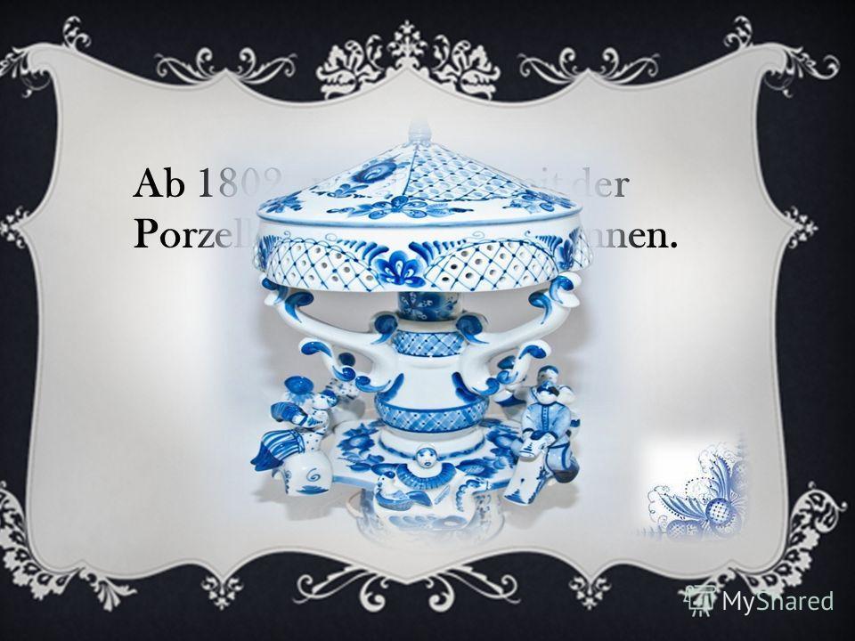 Ab 1802 wurde es mit der Porzellanherstellung begonnen.