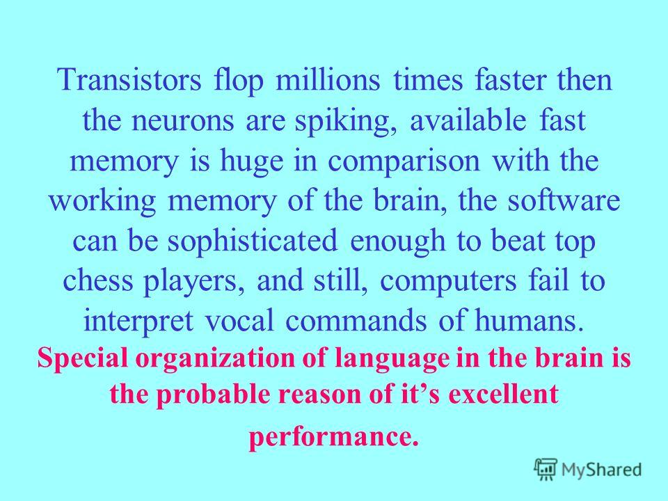 Transistors flop millions times faster then the neurons are spiking, available fast memory is huge in comparison with the working memory of the brain, the software can be sophisticated enough to beat top chess players, and still, computers fail to in