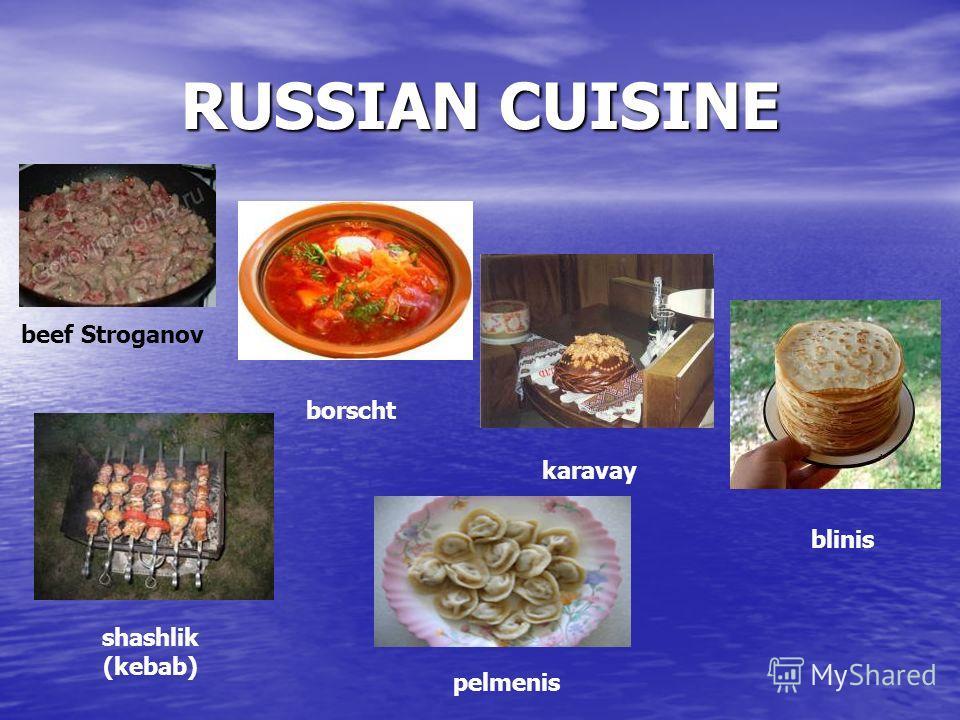 RUSSIAN CUISINE beef Stroganov borscht karavay shashlik (kebab) blinis pelmenis