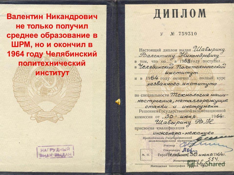 Валентин Никандрович не только получил среднее образование в ШРМ, но и окончил в 1964 году Челябинский политехнический институт