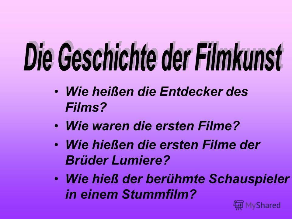 Wie heißen die Entdecker des Films? Wie waren die ersten Filme? Wie hießen die ersten Filme der Brüder Lumiere? Wie hieß der berühmte Schauspieler in einem Stummfilm?