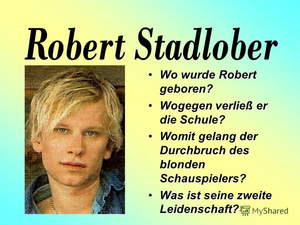 Wo wurde Robert geboren?Wo wurde Robert geboren? Wogegen verließ er die Schule?Wogegen verließ er die Schule? Womit gelang der Durchbruch des blonden Schauspielers?Womit gelang der Durchbruch des blonden Schauspielers? Was ist seine zweite Leidenscha