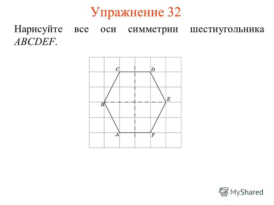 Упражнение 32 Нарисуйте все оси симметрии шестиугольника ABCDEF.